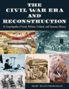 The Civil War Era and Reconstruction: An Encyclopedia of Social, Political, Cultural, and Economic History - Mary Ellen Snodgrass