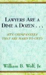 Lawyers Are a Dime a Dozen....: It's Chimpanzees That Are Hard to Get - William B. Wolf