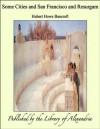 Some Cities and San Francisco and Resurgam - Hubert Howe Bancroft