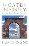 The Gate to Infinity: Realizing Your Ultimate Potential - Hua-Ching Ni