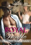 Royal Trouble (Texas Trouble, #10) - Becky McGraw