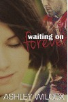 Waiting on Forever - Ashley Wilcox