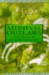 Medieval Outlaws: Ten Tales In Modern English - Thomas H. Ohlgren