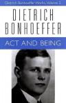 Act and Being - Dietrich Bonhoeffer, Wayne W. Floyd, H. Martin Rumscheidt