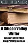 A Silicon Valley Writer Volume 1 (2008-2009) - C.D. Reimer