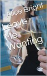 Leave Me Wanting - Alice Bright