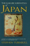 The Kakure Kirishitan of Japan: A Study of Their Development, Beliefs and Rituals to the Present Day (Japan Library) - Stephen Turnbull