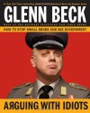 Arguing with Idiots: How to Stop Small Minds and Big Government - Glenn Beck, Kevin Balfe