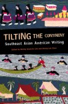 Tilting the Continent: Southeast Asian American Writing - Shirley Geok-Lin Lim, Shirley Geok-Lin Lim