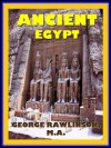 Ancient Egypt; An Egyptian History From the Past to Present Day (Illustrated) - George Rawlinson, Arthur Gilman