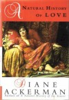 A Natural History of Love: Author of the National Bestseller a Natural History of the Senses - Diane Ackerman