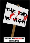 The End is Nigh - Tales From the End of Days - James Pratt