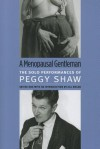 A Menopausal Gentleman: The Solo Performances of Peggy Shaw - Peggy Shaw, Jill Dolan