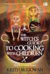 The Witch's Guide to Cooking with Children (Penyihir di Sebelah Rumah) - Keith McGowan, Tanti Lesmana, eM Te
