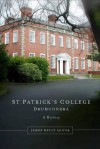 St Patrick's College, Drumcondra, 1875-2000: A History - James Kelly, John Walsh, Joseph Doyle, Carla King, Ciaran Sugrue, Diarmaid Ferriter, Ruth McManus, Eoghan O. Suilleabhain