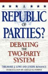 A Republic of Parties?: Debating the Two-Party System - Theodore J. Lowi, Joseph Romance, Gerald M. Pomper
