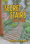 Secret Stairs: East Bay: A Walking Guide to the Historic Staircases of Berkeley and Oakland - Charles Fleming