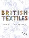 British Textiles: 1700 to the Present - Linda Parry, Natalie Rothstein, Wendy Heffoed, Ngozi Ikoku, Valeries Mendes, Wendy Hefford, Valerie Mendes, Parry Linda