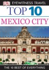 Top 10 Mexico City (EYEWITNESS TOP 10 TRAVEL GUIDES) - Nancy Mikula, Paul Franklin