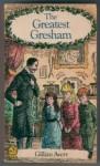 The Greatest Gresham - Gillian Avery