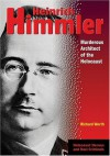Heinrich Himmler: Murderous Architect of the Holocaust - Richard Worth