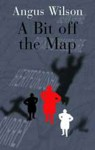 A Bit Off the Map - Angus Wilson