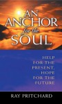 An Anchor for the Soul: Help for the Present, Hope for the Future - Ray Pritchard