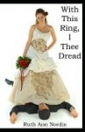 With This Ring, I Thee Dread - Ruth Nordin