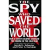 The Spy Who Saved the World: How a Soviet Colonel Changed the Course of the Cold War - Jerrold L. Schecter, Peter S. Deriabin