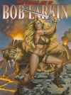 The Savage Art of Bob Larkin - Bob Larkin, Sal Quartuccio