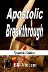 Apostolic Breakthrough (Spanish Edition): Birthing God's Purposes - Peter Robinson, James Langton