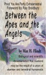 Between the Apes and the Angels - Max H. Flindt