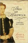 Bess of Hardwick: Empire Builder - Mary S. Lovell