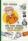 Wie man seine Lehrer erzieht: Tagebuch eines Zockers (German Edition) - Pete Johnson, Christine Spindler, von Knorre, Alexander