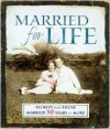 Married For Life - 101 Secrets From Those Married 50 Years Or More - Bill B. Morelan