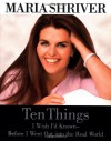 Ten Things I Wish I'd Known Before I Went Out Into the Real World - Maria Shriver