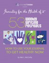 53 Weekly Writing Retreats: How to Use Your Journal to Get Healthy Now - Mari L. McCarthy