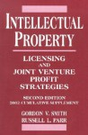 Intellectual Property: Licensing and Joint Venture Profit Strategies, 2002 Cumulative Supplement, 2nd Edition - G. Smith, Russell L. Parr