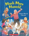 Much More Munsch!: A Robert Munsch Collection - Robert Munsch, Michael Martchenko, Alan Daniel, Eugenie Fernandes, Lea Daniel