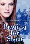Praying for Snow - Jennifer Reynolds