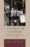 Crucible of Freedom: Workers' Democracy in the Industrial Heartland, 1914 1960 - Eric Leif Davin