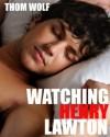 Watching Henry Lawton - Thom Wolf