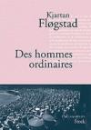 Des hommes ordinaires - Kjartan Fløgstad