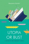 Utopia or Bust: A Guide to the Present Crisis - Benjamin Kunkel