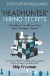 """Headhunter"" Hiring Secrets: The Rules of the Hiring Game Have Changed . . . Forever! - Skip Freeman, Michael Garee, Michael Little"