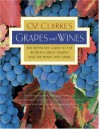 Oz Clarke's Grapes and Wines: The definitive guide to the world's great grapes and the wines they make - Oz Clarke