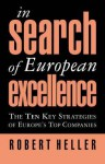 In Search of European Excellence: The 10 Key Strategies of Europe's Top Companies - Robert Heller