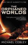 The Orphaned Worlds (Humanity's Fire) - Michael Cobley
