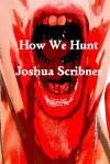 How We Hunt: A Short Story - Joshua Scribner