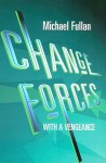 Change Forces with a Vengeance - Michael G. Fullan